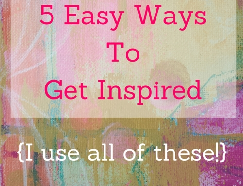 5 Easy Ways To Get Inspired {I use all of these!}