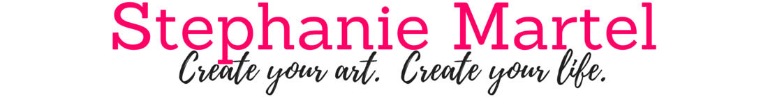 Stephanie Martel – Create Your Art + Create Your Life