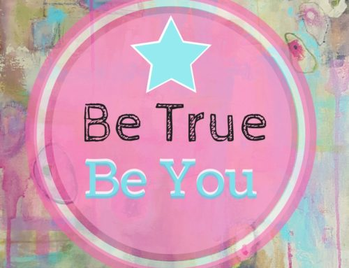 Be True. Be You.