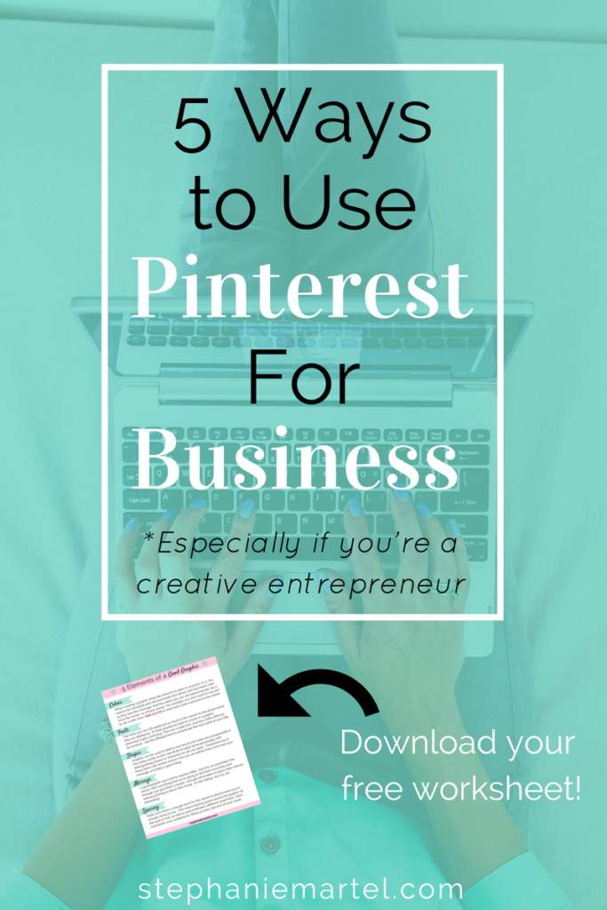 Click through to learn 5 ways to use Pinterest For Business, especially if you're a creative entrepreneur. Download your free worksheet!