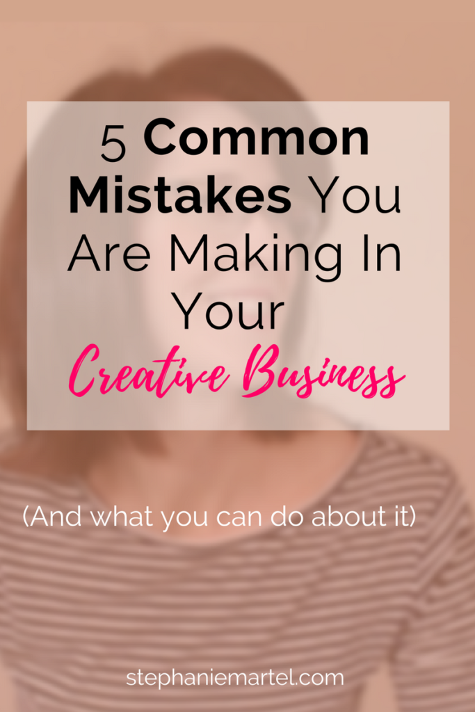 Click here to learn 5 common mistakes creative business owners make and what to do about it.