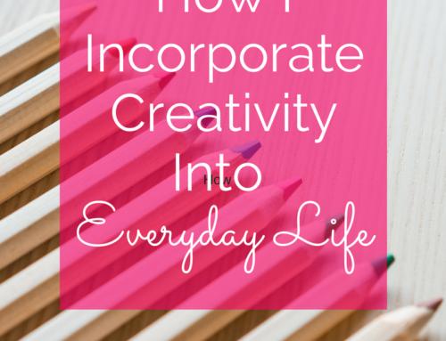 How I Incorporate Creativity Into Everyday Life