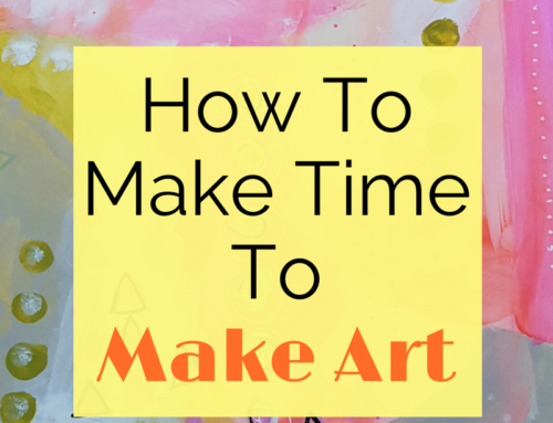 How To Make Time To Make Art